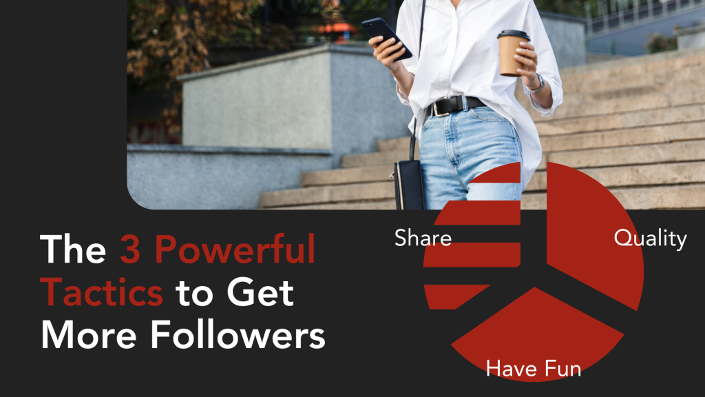 The 3 Powerful Tactics to Get More Followers on Instagram