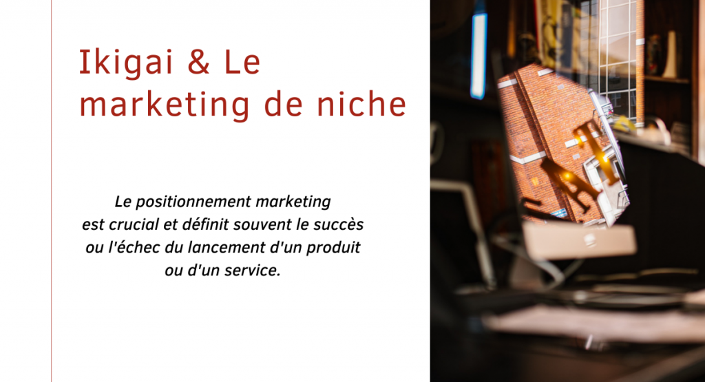 Ikigai & Le marketing de niche