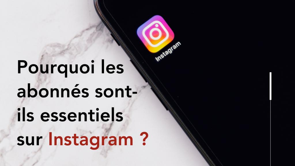 Pourquoi les abonnés sont-ils essentiels à votre compte Instagram ?