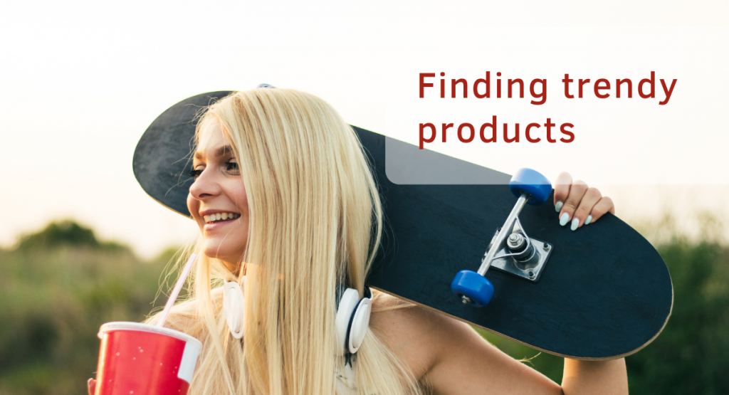 Entrepreneurs & Dropshipping - Finding trendy products