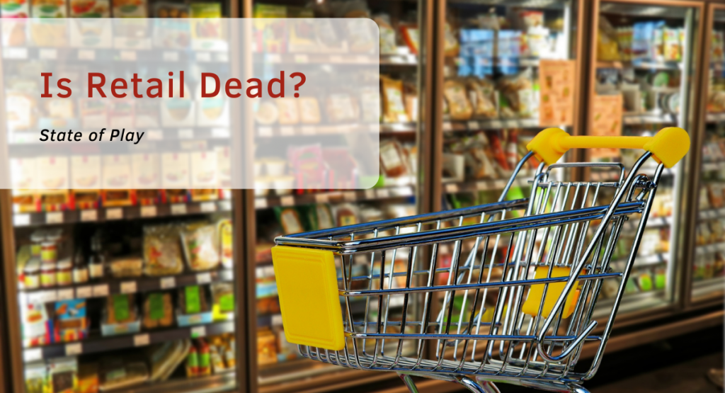 Is Retail Dead? State of Play