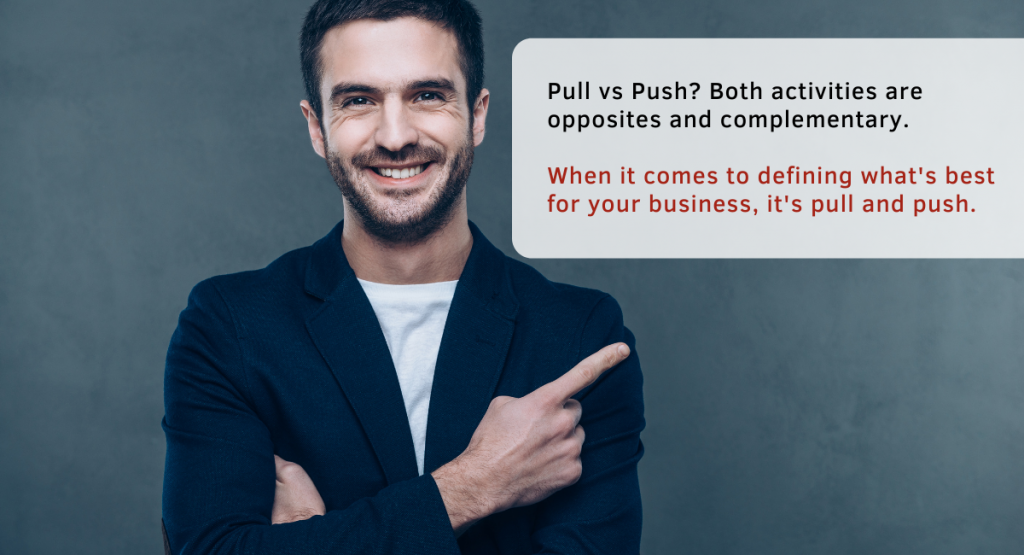 when it comes to defining what's best for your business, it's pull and push.