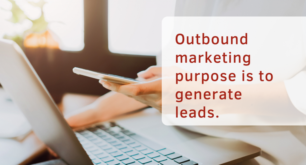 Outbound marketing purpose is to generate leads.