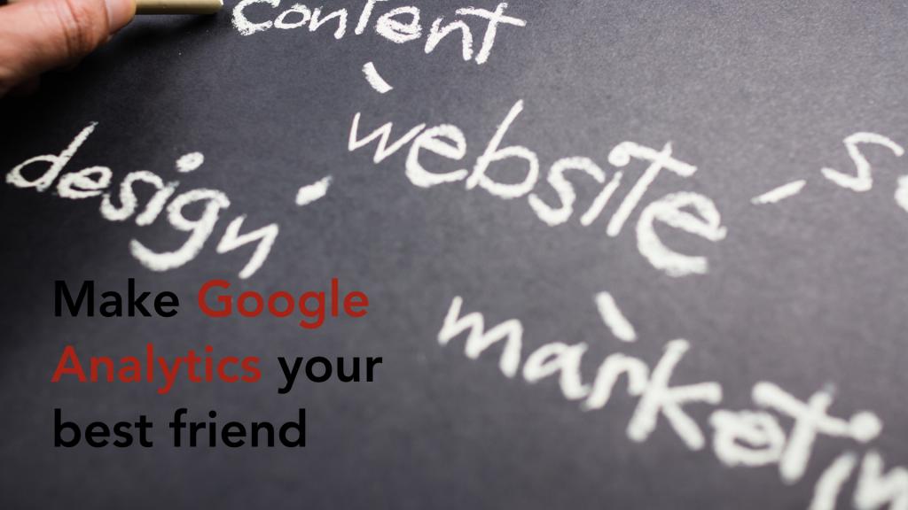 Make Google Analytics your best friend