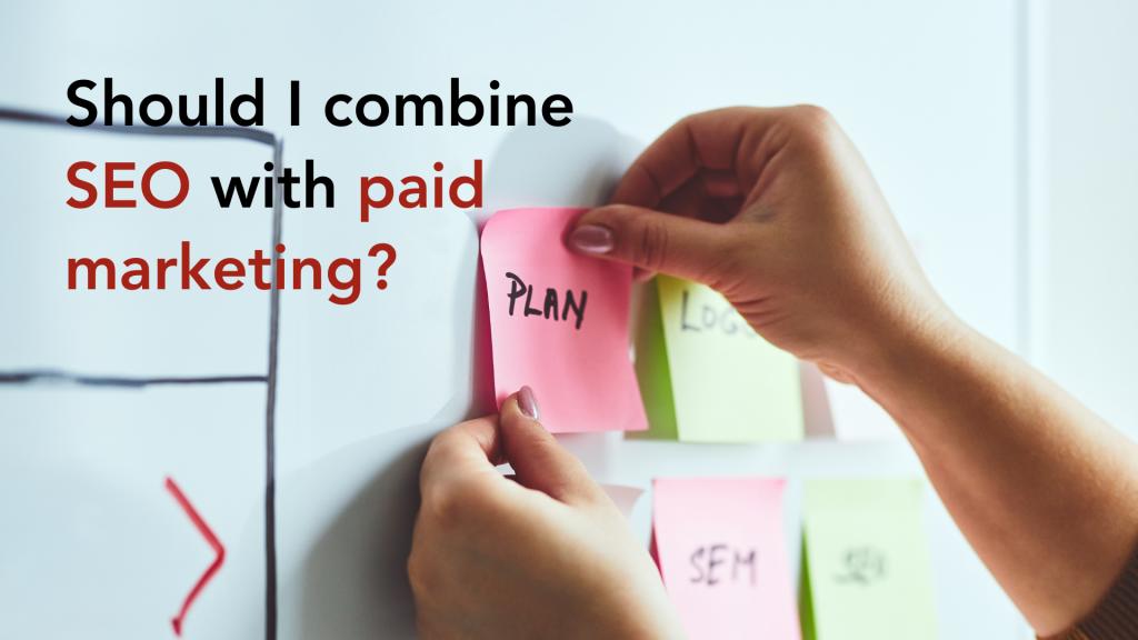 Should I combine SEO with paid marketing?