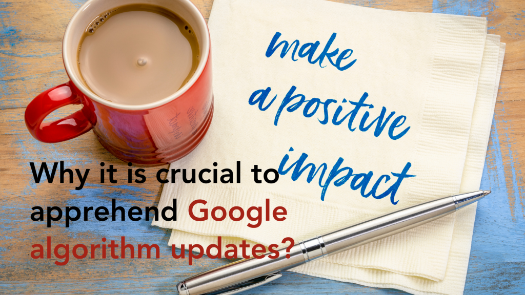 Why it is crucial to apprehend Google algorithm updates